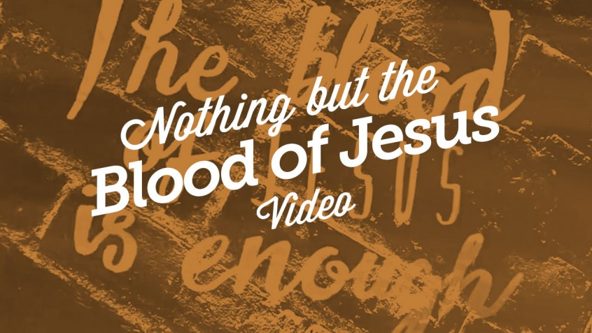 NothingButTheBloodOfJesusVideo