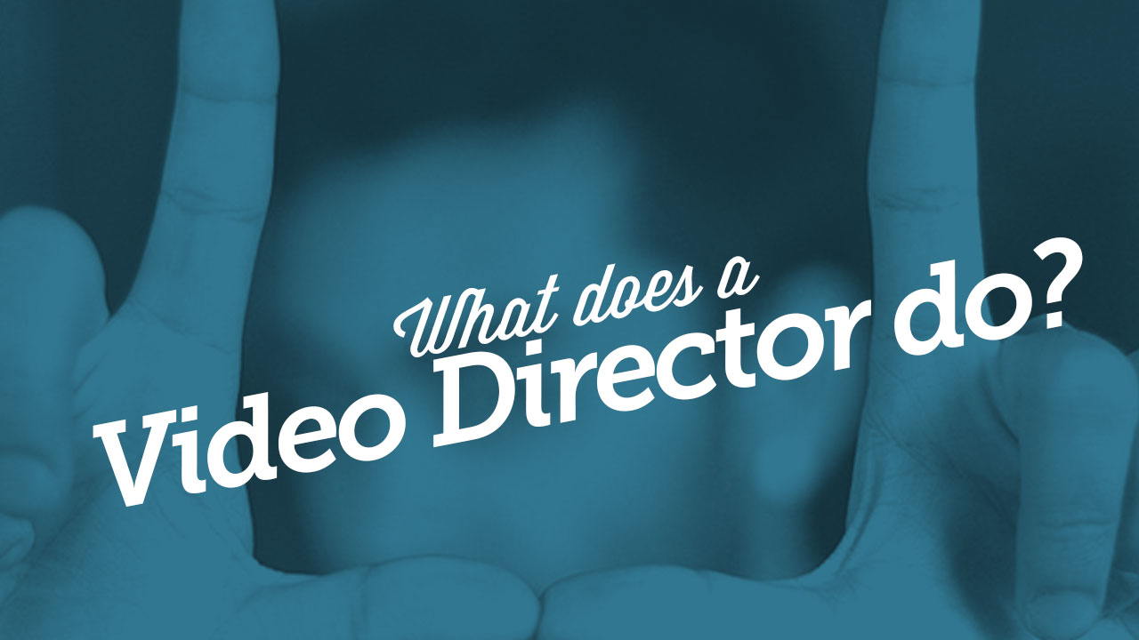 049_WhatDoesAVideoDirectorDo